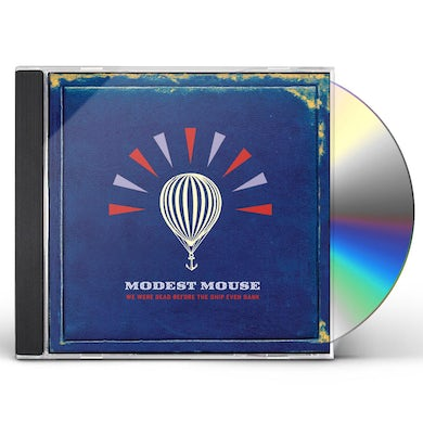 Modest Mouse WE WERE DEAD BEFORE THE SHIP EVEN SANK CD