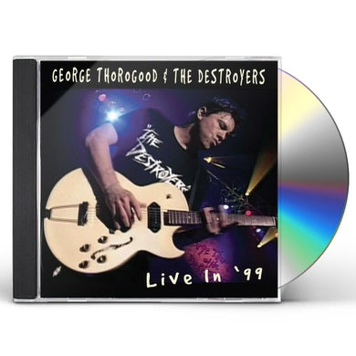 George Thorogood & The Destroyers LIVE IN 99 CD