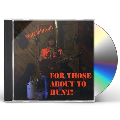 Matt Johnson FOR THOSE ABOUT THE HUNT! CD