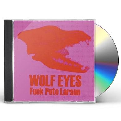 Wolf Eyes FUCK PETE LARSEN CD