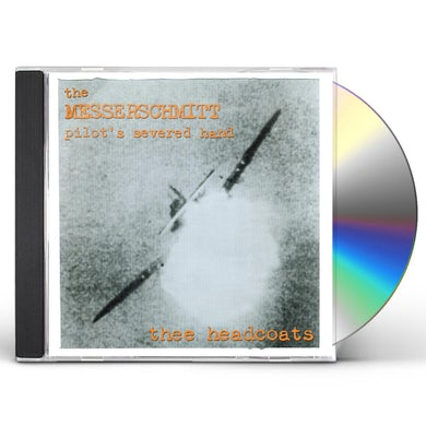 Thee Headcoats MESSERSCHMITT PILOT'S SEVERED HAND CD