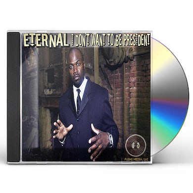 Eternal I DON'T WANT TO BE PRESIDENT CD