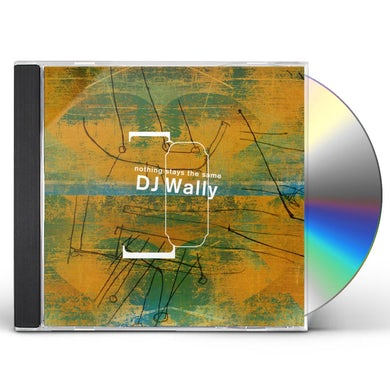 DJ Wally NOTHING STAYS THE SAME CD