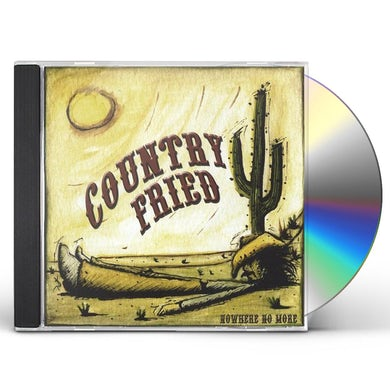 Country Fried NOWHERE NO MORE CD