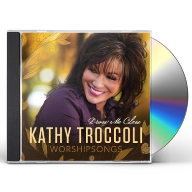 Kathy Troccoli WORSHIPSONGS: DRAW ME CLOSE CD