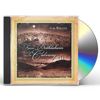 Jim White FROM BETHLEHEM TO CALVARY CD