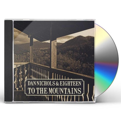 Dan Nichols & Eighteen TO THE MOUNTAINS CD