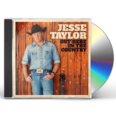 Jesse Taylor OUT HERE IN THE COUNTRY CD