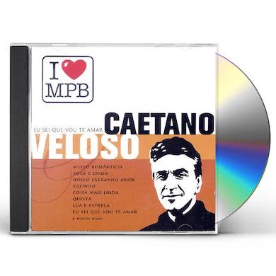 Caetano Veloso EU SEI QUE VOU TE AMAR: I LOVE MPB CD