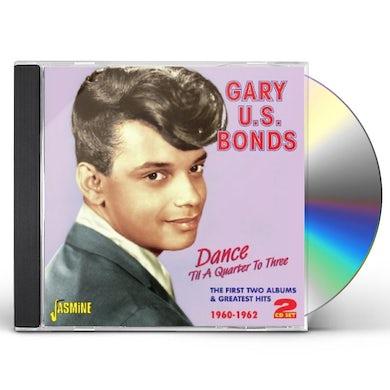 Gary U.S. Bonds DANCE TIL A QUARTER TO THREE:FIRST TWO ALBUMS CD