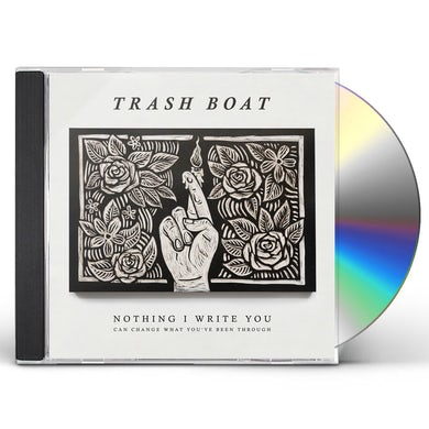Trash Boat NOTHING I WRITE CAN CHANGE WHAT YOU'VE BEEN THROUG CD