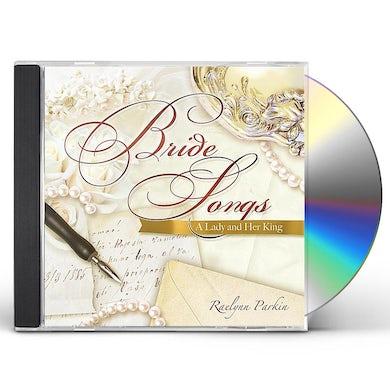 Raelynn Parkin BRIDE SONGS-A LADY & HER KING CD