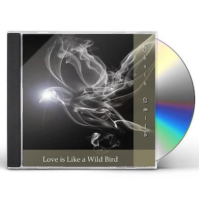 Chris Smith LOVE IS LIKE A WILD BIRD CD