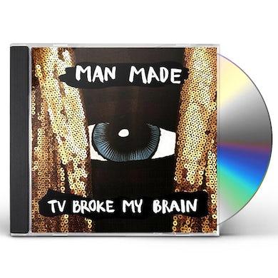 MAN MADE TV BROKE MY BRAIN CD
