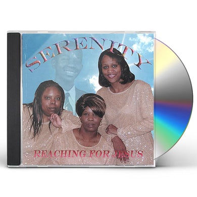Serenity REACHING FOR JESUS CD