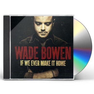 Wade Bowen IF WE EVER MAKE IT HOME CD