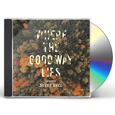 Steve Bell WHERE THE GOOD WAY LIES CD