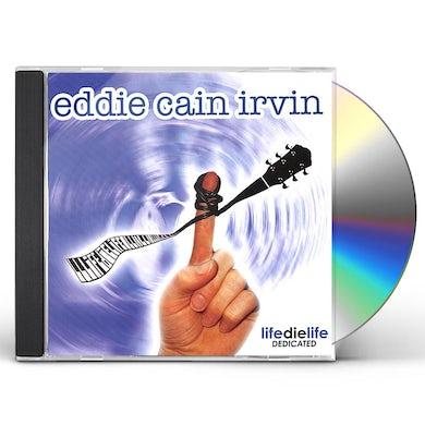 Eddie Cain Irvin LIFE DIE LIFE DEDICATED CD