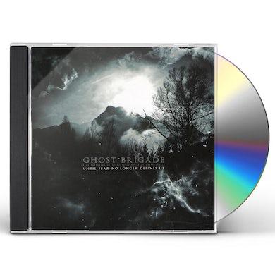 Ghost Brigade UNTIL FEAR NO LONGER DEFINES US CD