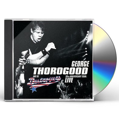 George Thorogood & The Destroyers 30TH ANNIVERSARY TOUR: LIVE IN EUROPE CD