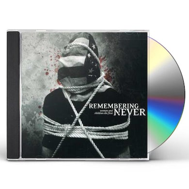 Remembering Never WOMAN & CHILDREN DIE FIRST CD