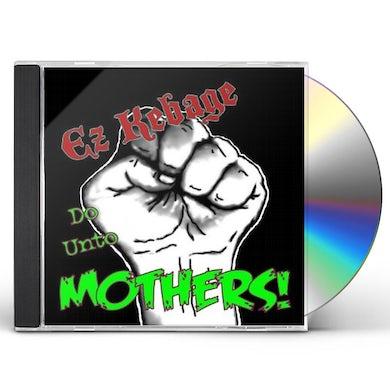 Ez Kebage DO UNTO MOTHERS! CD