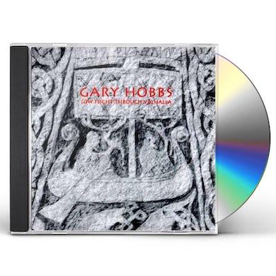 Gary Hobbs LOW FLIGHT THROUGH VAL HAL CD