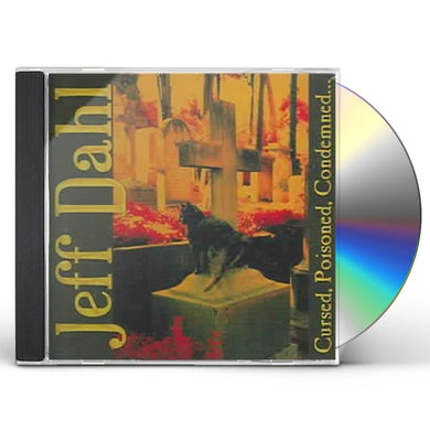 Jeff Dahl CURSED POISONED CONDEMNED CD