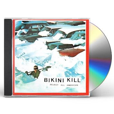 Bikini Kill REJECT ALL AMERICAN CD