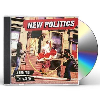 New Politics BAD GIRL IN HARLEM CD