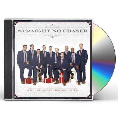 STRAIGHT NO CHASER I'LL HAVE ANOTHER: CHRISTMAS ALBUM CD