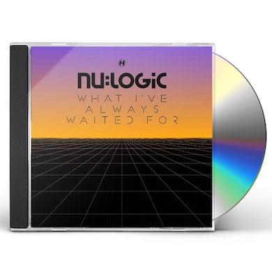 Nu:Logic WHAT I'VE ALWAYS WAITED FOR CD