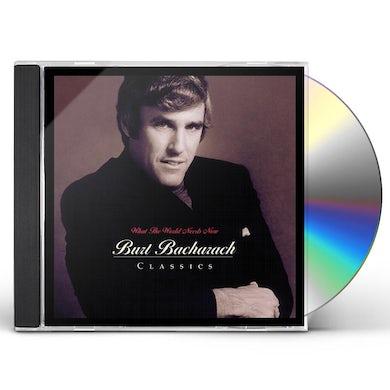 Burt Bacharach WHAT WORLD NEEDS NOW: BACHARACH CLASSICS CD