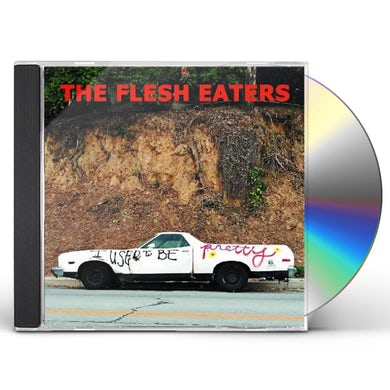 Flesh Eaters I Used To Be Pretty CD