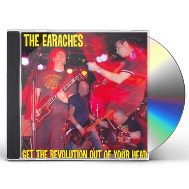 Earaches GET THE REVOLUTION OUT OF YOUR HEAD CD