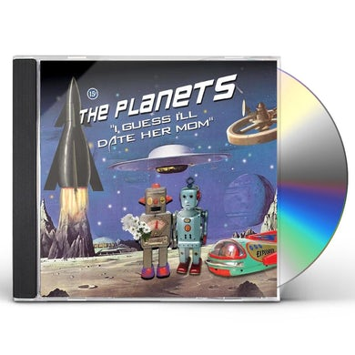 Planets I GUESS I'LL DATE HER MOM CD