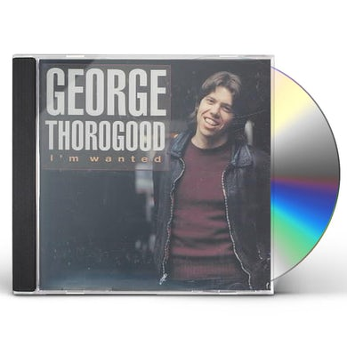 George Thorogood & The Destroyers I'M WANTED CD