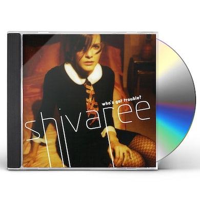 Shivaree WHO'S GOT TROUBLE CD
