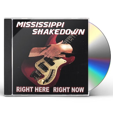Mississippi Shakedown RIGHT HERE RIGHT NOW CD