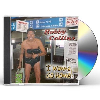 Bobby Collins I WANNA GO HOME CD