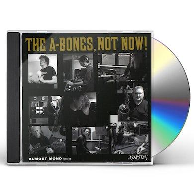 A-Bones NOT NOW CD