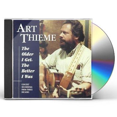 Art Thieme OLDER I GET THE BETTER I WAS CD