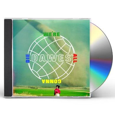 Dawes WE'RE ALL GONNA DIE CD
