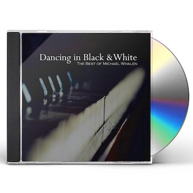 DANCING IN BLACK & WHITE: BEST OF MICHAEL WHALEN CD