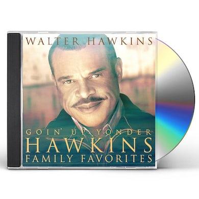 Walter Hawkins GOIN UP YONDER-HAWKINS FAMILY FAVORITES CD