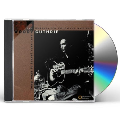 Woody Guthrie LONG WAYS TO TRAVEL: UNRELEASED MASTERS 44-49 CD