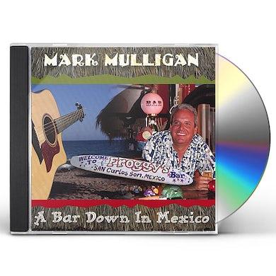 Mark Mulligan BAR DOWN IN MEXICO CD