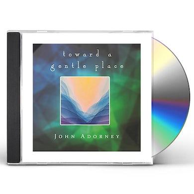 John Adorney TOWARD A GENTLE PLACE CD
