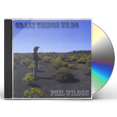 Phil Wilson CRAZY THINGS WE DO CD