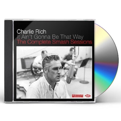 Charlie Rich IT AINT GONNA BE THAT WAY: COMPL SMASH SESSIONS CD